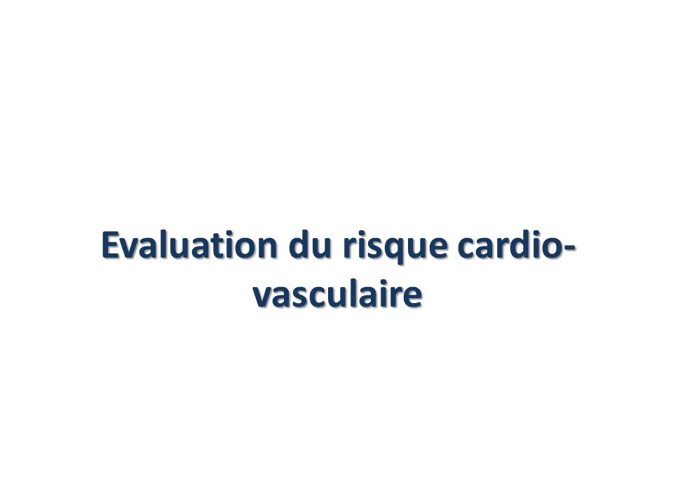 Evaluation du risque cardio- vasculaire