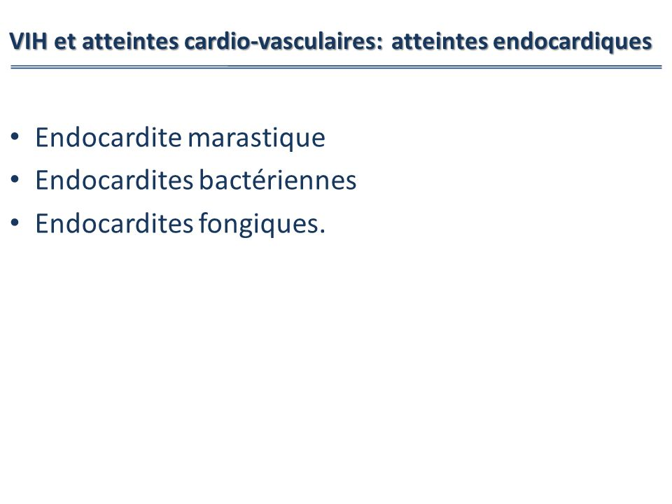 VIH et atteintes cardio-vasculaires: atteintes endocardiques Endocardite marastique Endocardites bactériennes Endocardites fongiques.