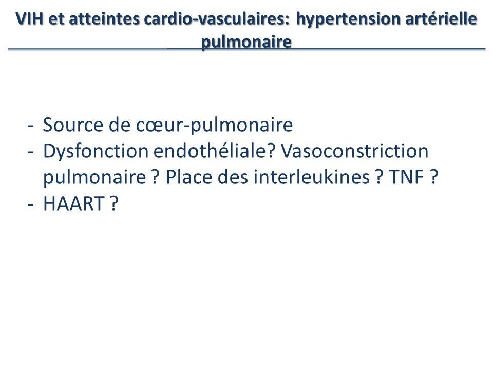 -Source de cœur-pulmonaire -Dysfonction endothéliale? Vasoconstriction pulmonaire ? Place des interleukines ? TNF ? -HAART ? VIH et atteintes cardio-v