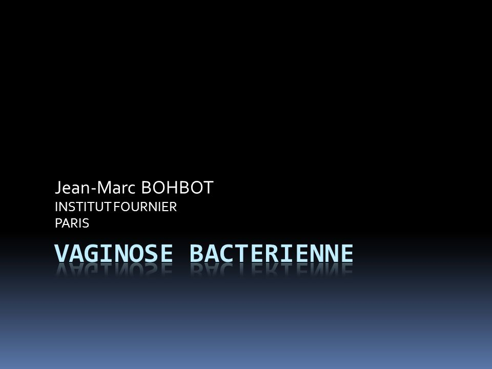 LECOSYSTEME VAGINAL ET SES PERTURBATIONS Dr Jean-Marc BOHBOT Institut Fournier - PARIS