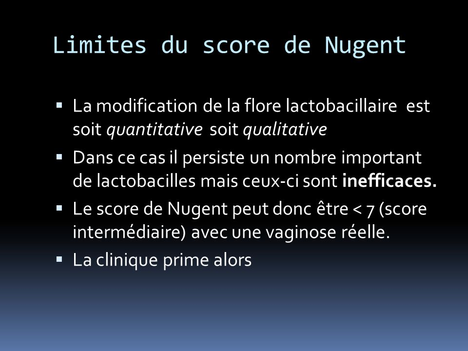 Limites du score de Nugent La modification de la flore lactobacillaire est soit quantitative soit qualitative Dans ce cas il persiste un nombre import