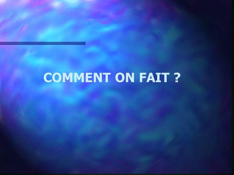 COMMENT ON FAIT ?