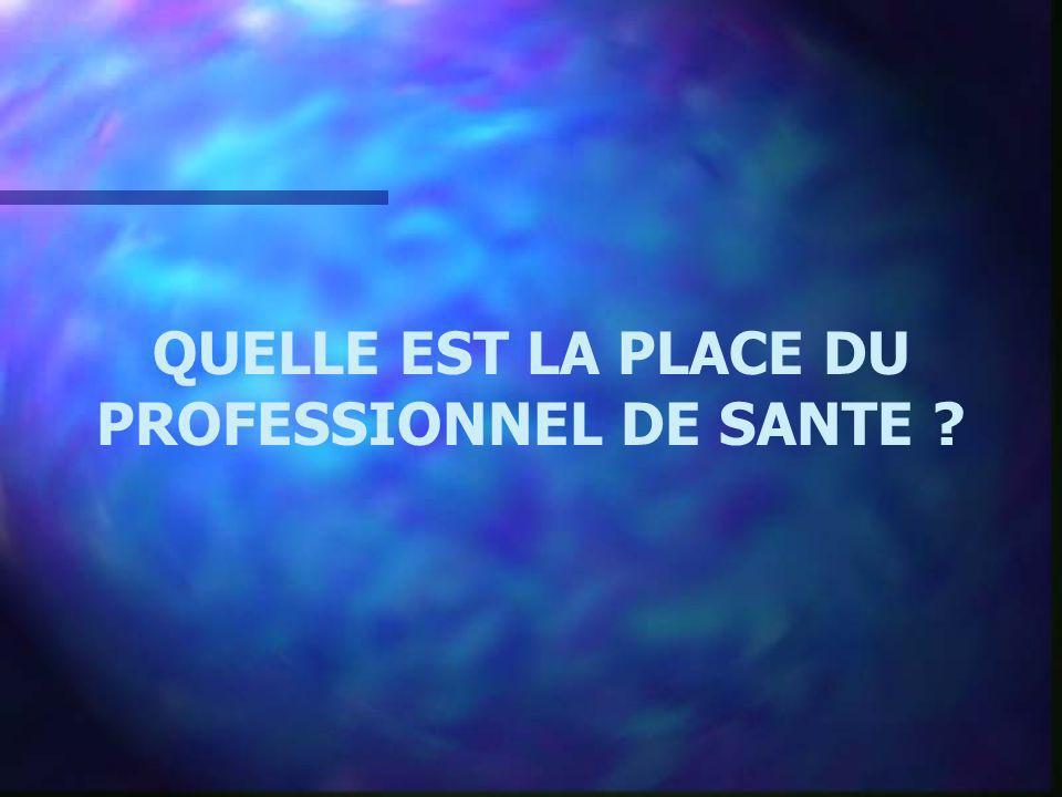 QUELLE EST LA PLACE DU PROFESSIONNEL DE SANTE ?