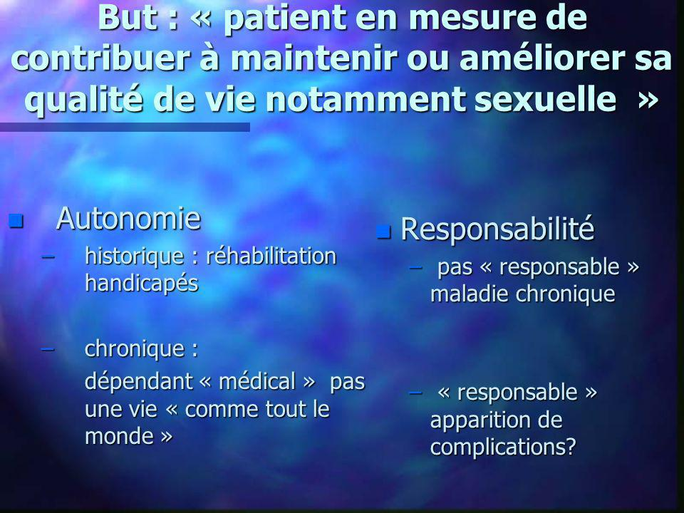 But : « patient en mesure de contribuer à maintenir ou améliorer sa qualité de vie notamment sexuelle » n Autonomie –historique : réhabilitation handi