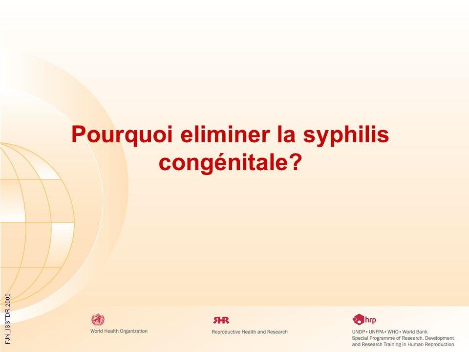 FJN_ISSTDR 2005 Pourquoi eliminer la syphilis congénitale?