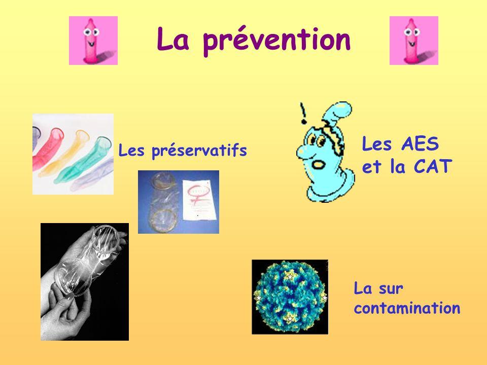 La prévention Les préservatifs Les AES et la CAT La sur contamination