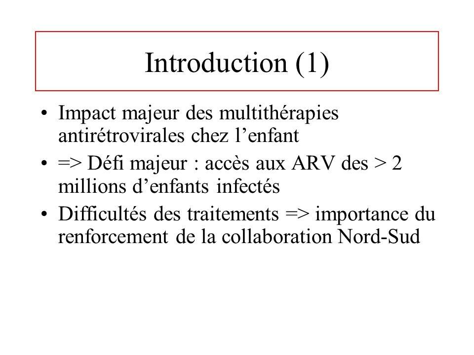Introduction (1) Impact majeur des multithérapies antirétrovirales chez lenfant => Défi majeur : accès aux ARV des > 2 millions denfants infectés Diff