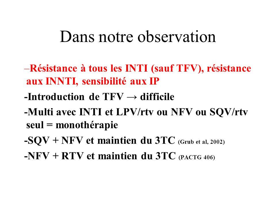 Dans notre observation –Résistance à tous les INTI (sauf TFV), résistance aux INNTI, sensibilité aux IP -Introduction de TFV difficile -Multi avec INT