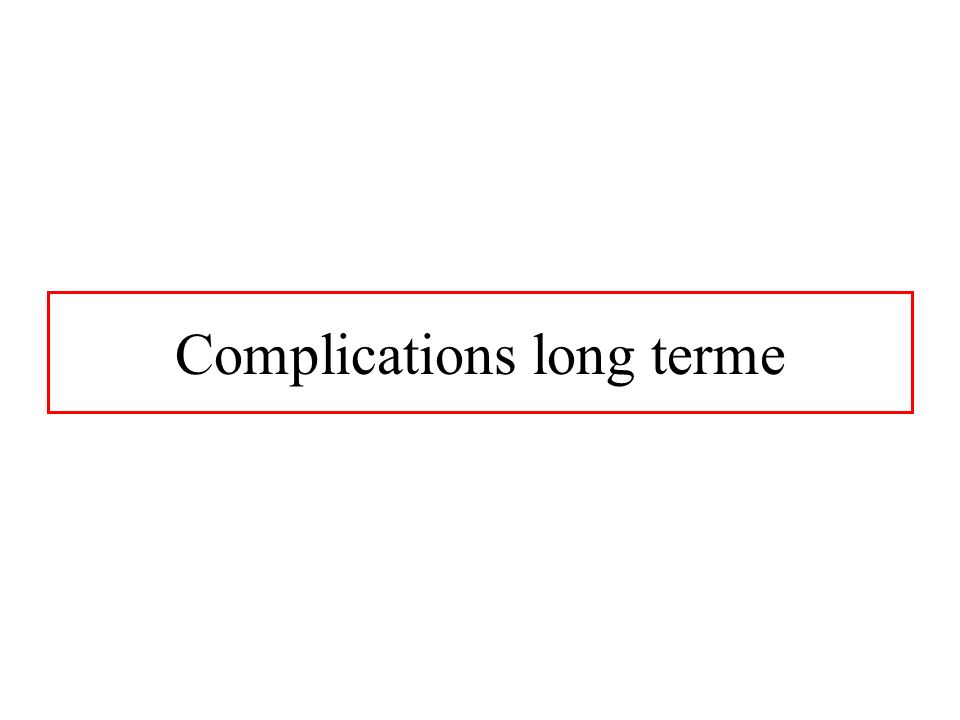 Complications long terme