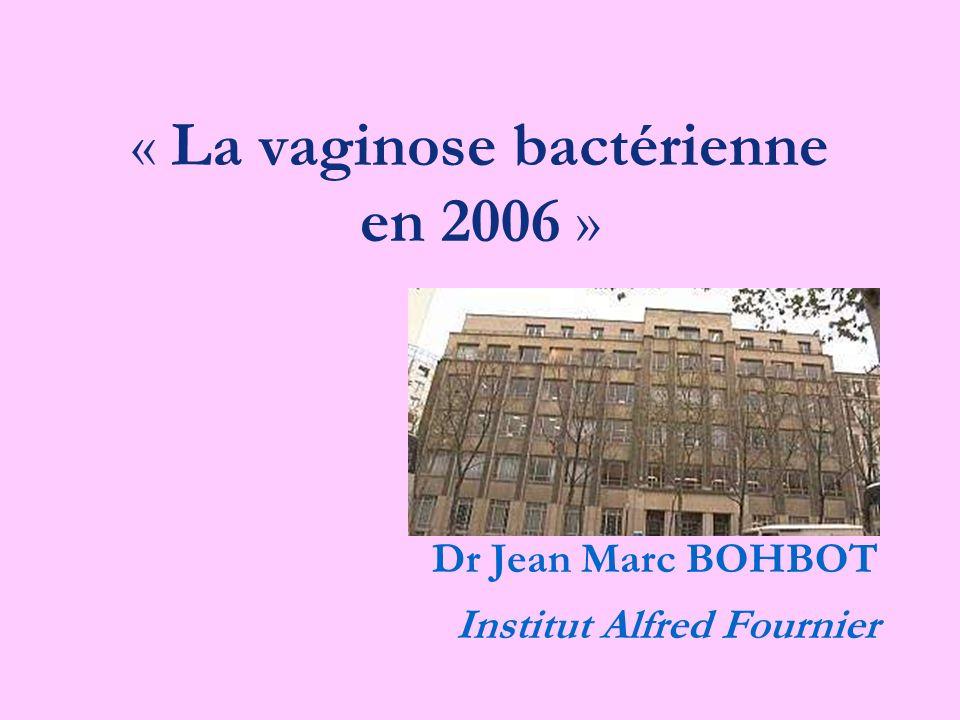 EPIDEMIOLOGIE Dans le monde industrialisé: 2 fois plus de VB / Candidose 5 à 10 fois plus de VB / Trichomonas La prévalence se situe en France entre 15 et 20% 16 - 29 % des femmes enceintes 5 - 25 % des femmes âgées entre 17 et 25 ans 20 - 60% des consultations dIST
