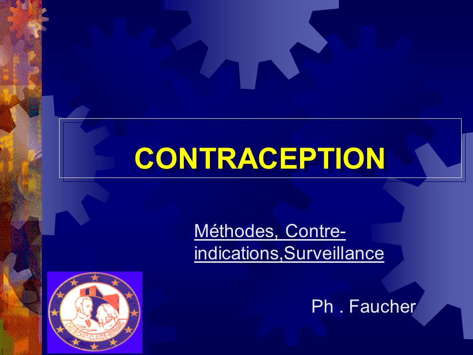 CONTRACEPTION Méthodes, Contre- indications,Surveillance Ph. Faucher