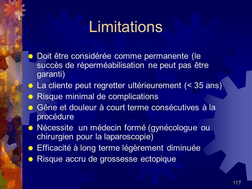 117 Limitations Doit être considérée comme permanente (le succès de réperméabilisation ne peut pas être garanti) La cliente peut regretter ultérieurem