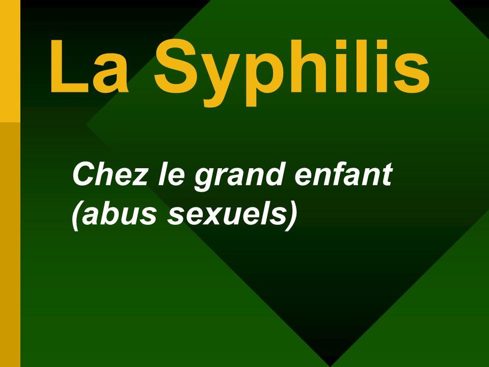 Chez le grand enfant (abus sexuels) La Syphilis