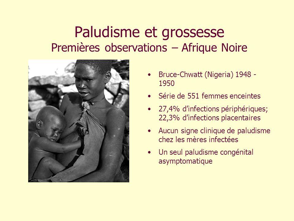 Paludisme et grossesse Premières observations – Afrique Noire Bruce-Chwatt (Nigeria) 1948 - 1950 Série de 551 femmes enceintes 27,4% dinfections périp