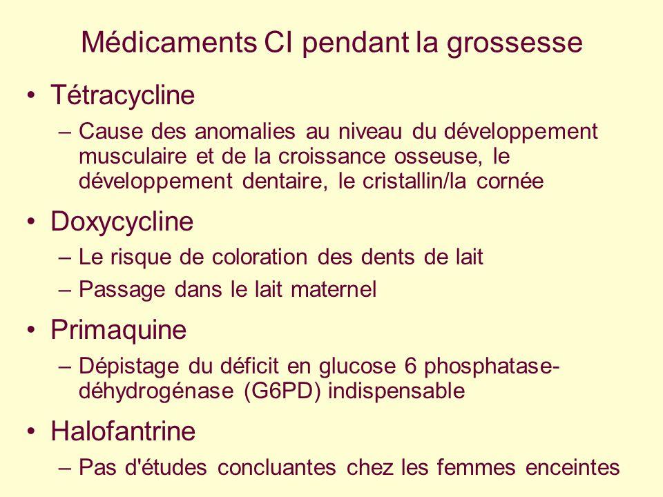 Médicaments CI pendant la grossesse Tétracycline –Cause des anomalies au niveau du développement musculaire et de la croissance osseuse, le développem