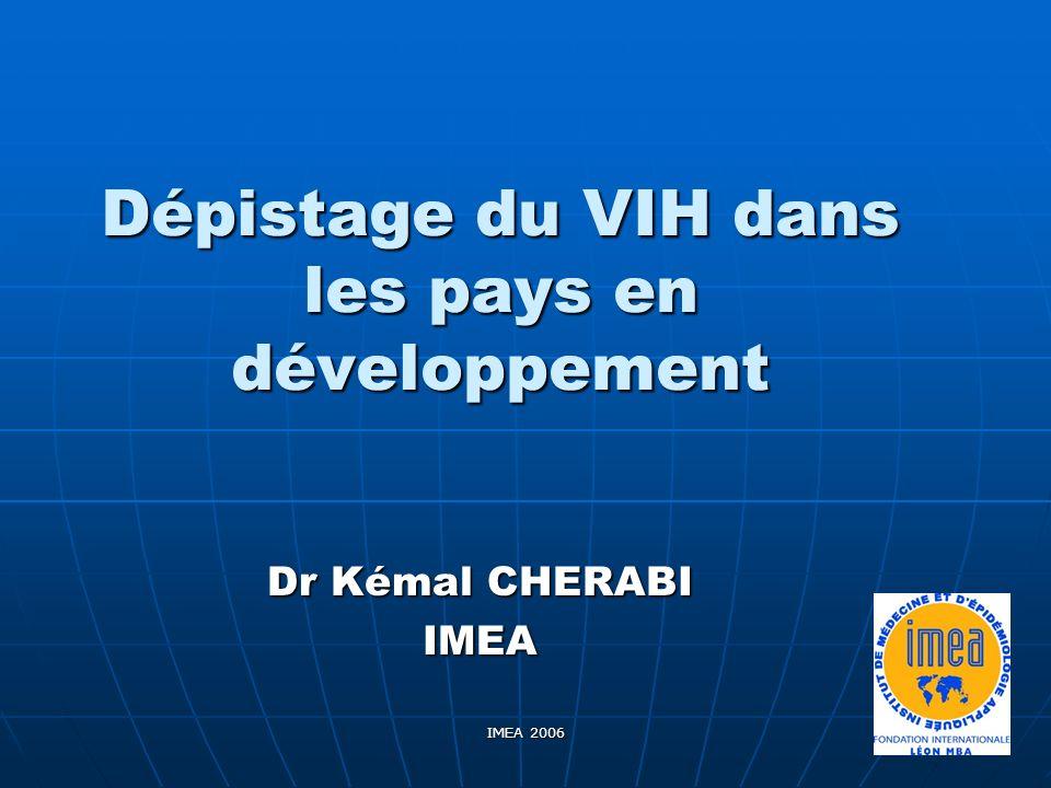 IMEA 2006 Enjeux de santé publique Le dépistage VIH associé au conseil est une priorité de santé publique dans le monde et en Afrique.