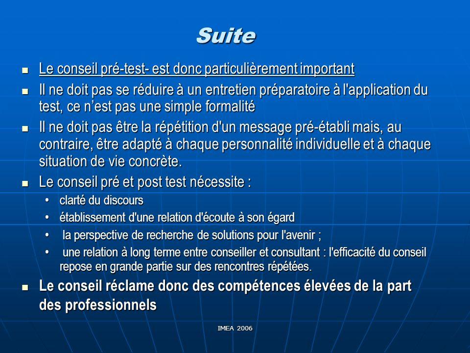 IMEA 2006 Suite Le conseil pré-test- est donc particulièrement important Le conseil pré-test- est donc particulièrement important Il ne doit pas se ré