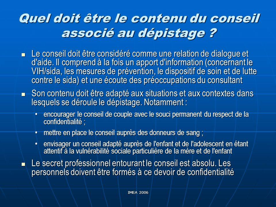 IMEA 2006 Quel doit être le contenu du conseil associé au dépistage ? Le conseil doit être considéré comme une relation de dialogue et d'aide. Il comp
