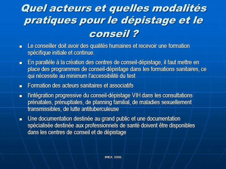 IMEA 2006 Quel acteurs et quelles modalités pratiques pour le dépistage et le conseil ? Le conseiller doit avoir des qualités humaines et recevoir une