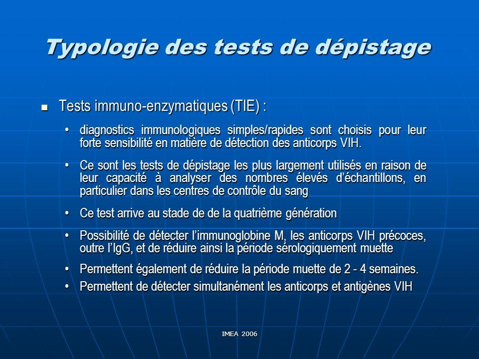 IMEA 2006 Typologie des tests de dépistage Tests immuno-enzymatiques (TIE) : Tests immuno-enzymatiques (TIE) : diagnostics immunologiques simples/rapi