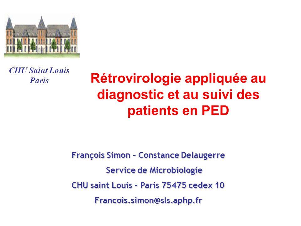 Rétrovirologie appliquée au diagnostic et au suivi des patients en PED François Simon – Constance Delaugerre Service de Microbiologie Service de Micro
