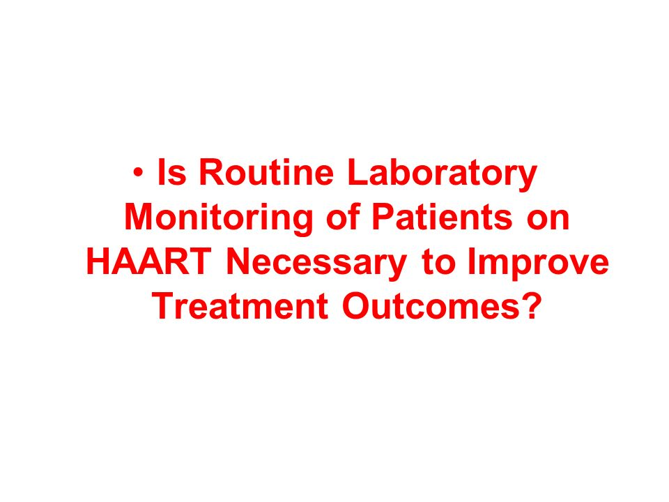 Is Routine Laboratory Monitoring of Patients on HAART Necessary to Improve Treatment Outcomes?
