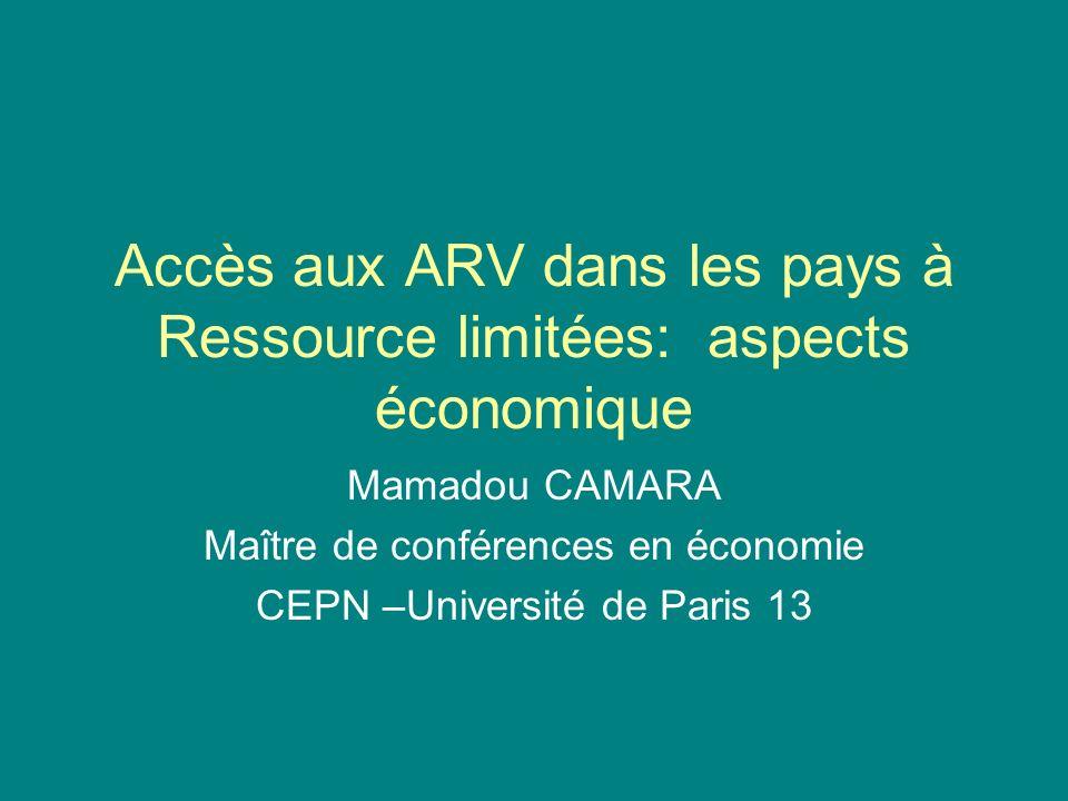Accès aux ARV dans les pays à Ressource limitées: aspects économique Mamadou CAMARA Maître de conférences en économie CEPN –Université de Paris 13
