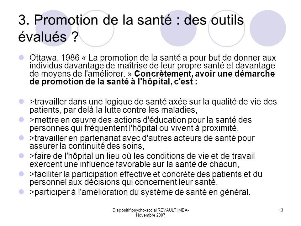 Dispositif psycho-social REVAULT IMEA- Novembre 2007 13 3. Promotion de la santé : des outils évalués ? Ottawa, 1986 « La promotion de la santé a pour