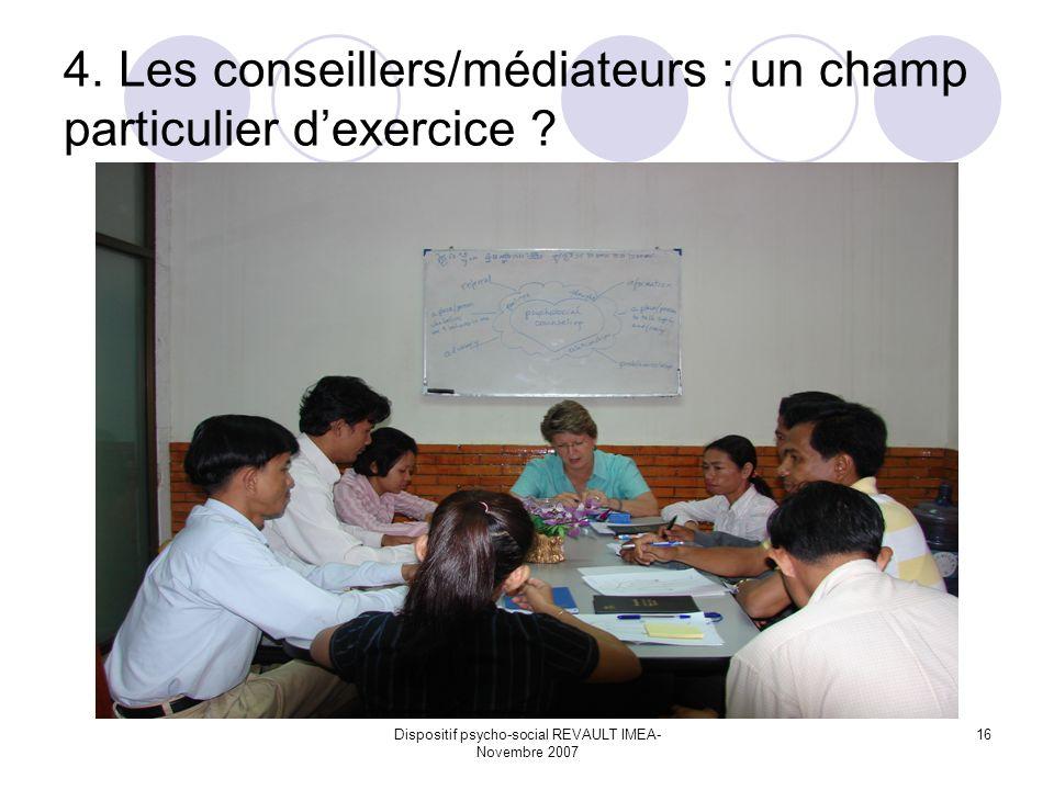 Dispositif psycho-social REVAULT IMEA- Novembre 2007 16 4. Les conseillers/médiateurs : un champ particulier dexercice ?