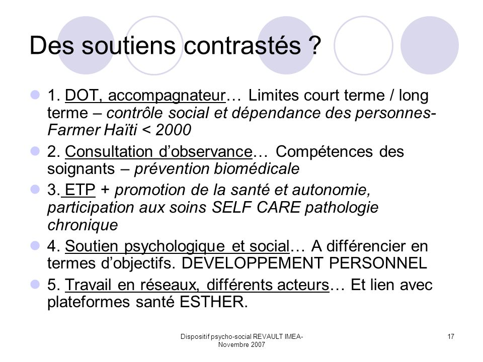 Dispositif psycho-social REVAULT IMEA- Novembre 2007 17 Des soutiens contrastés ? 1. DOT, accompagnateur… Limites court terme / long terme – contrôle
