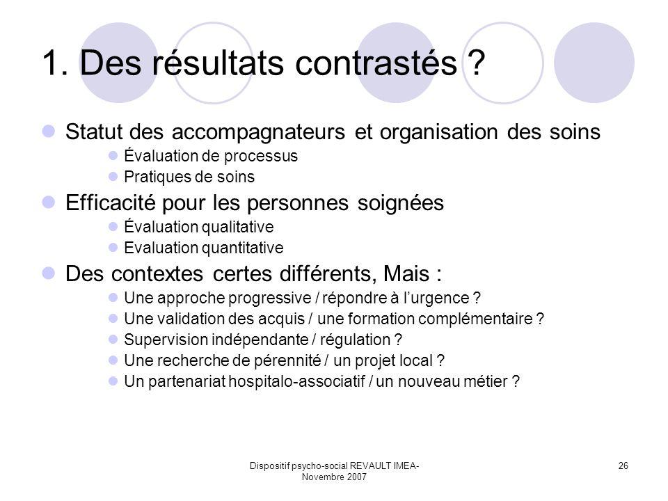 Dispositif psycho-social REVAULT IMEA- Novembre 2007 26 1. Des résultats contrastés ? Statut des accompagnateurs et organisation des soins Évaluation