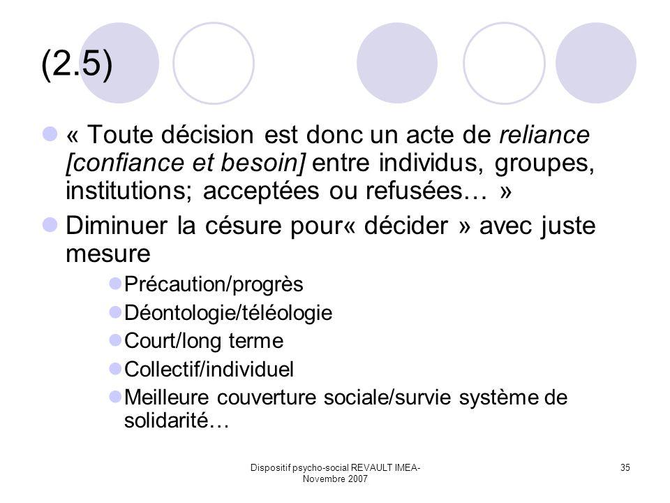 Dispositif psycho-social REVAULT IMEA- Novembre 2007 35 (2.5) « Toute décision est donc un acte de reliance [confiance et besoin] entre individus, gro