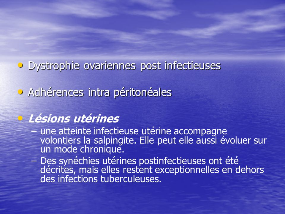 Dystrophie ovariennes post infectieuses Dystrophie ovariennes post infectieuses Adhérences intra péritonéales Adhérences intra péritonéales Lésions ut