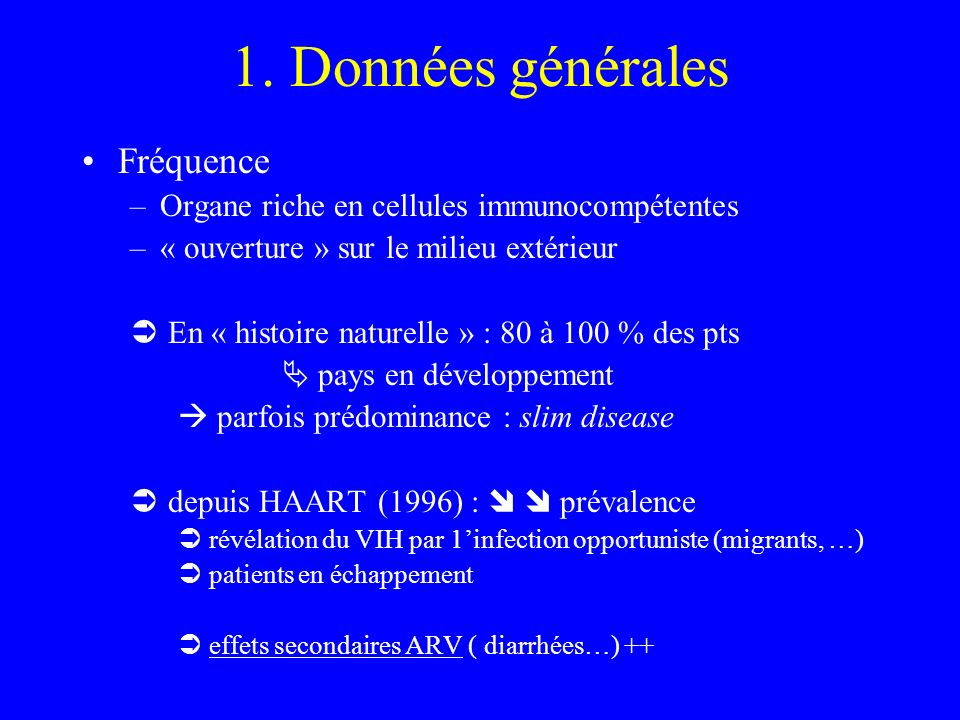 1. Données générales Fréquence –Organe riche en cellules immunocompétentes –« ouverture » sur le milieu extérieur En « histoire naturelle » : 80 à 100