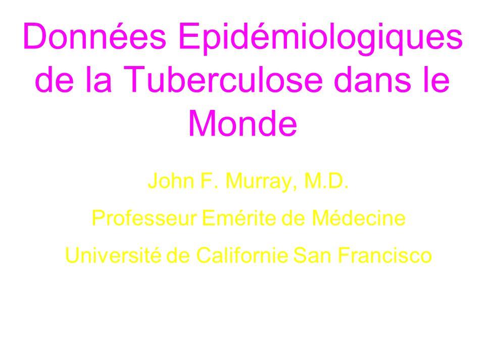 Données Epidémiologiques de la Tuberculose dans le Monde John F. Murray, M.D. Professeur Emérite de Médecine Université de Californie San Francisco
