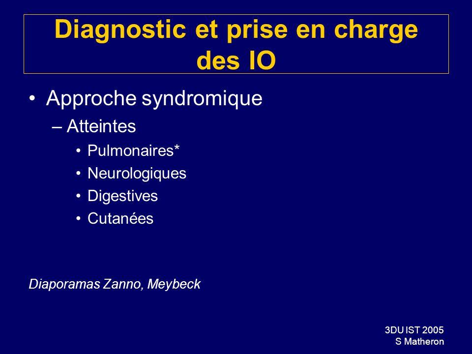 3DU IST 2005 S Matheron Diagnostic et prise en charge des IO Approche syndromique –Atteintes Pulmonaires* Neurologiques Digestives Cutanées Diaporamas