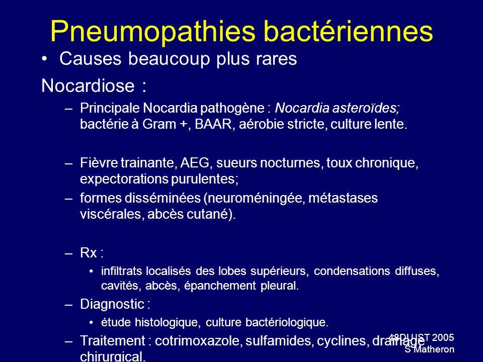 48DU IST 2005 S Matheron Pneumopathies bactériennes Causes beaucoup plus rares Nocardiose : –Principale Nocardia pathogène : Nocardia asteroïdes; bact