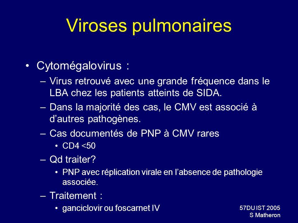 57DU IST 2005 S Matheron Viroses pulmonaires Cytomégalovirus : –Virus retrouvé avec une grande fréquence dans le LBA chez les patients atteints de SID