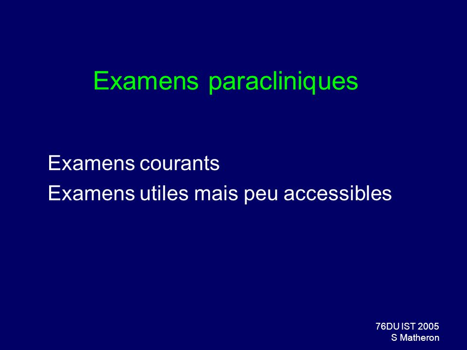 76DU IST 2005 S Matheron Examens paracliniques Examens courants Examens utiles mais peu accessibles