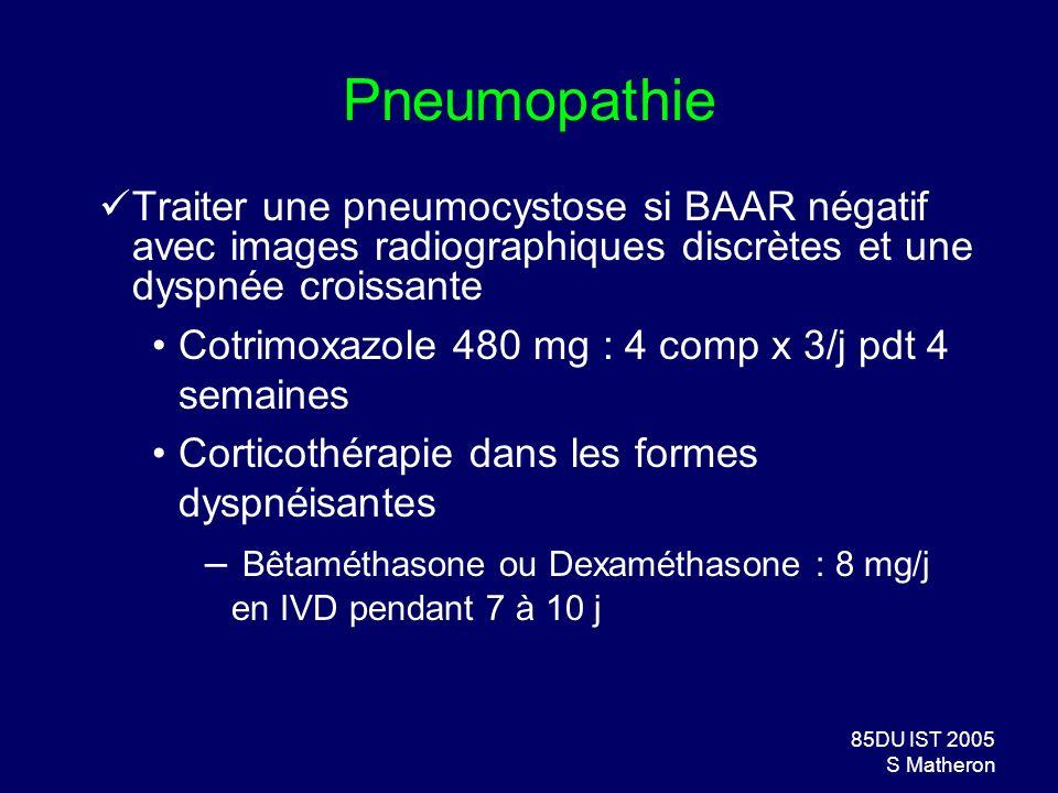85DU IST 2005 S Matheron Pneumopathie Traiter une pneumocystose si BAAR négatif avec images radiographiques discrètes et une dyspnée croissante Cotrim