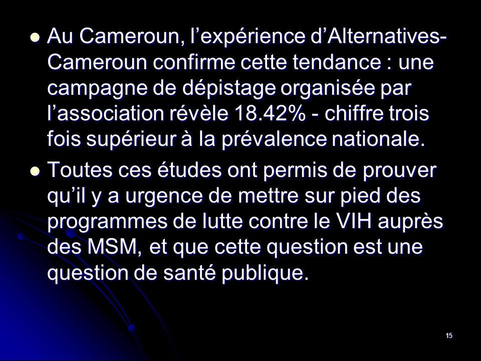 15 Au Cameroun, lexpérience dAlternatives- Cameroun confirme cette tendance : une campagne de dépistage organisée par lassociation révèle 18.42% - chi