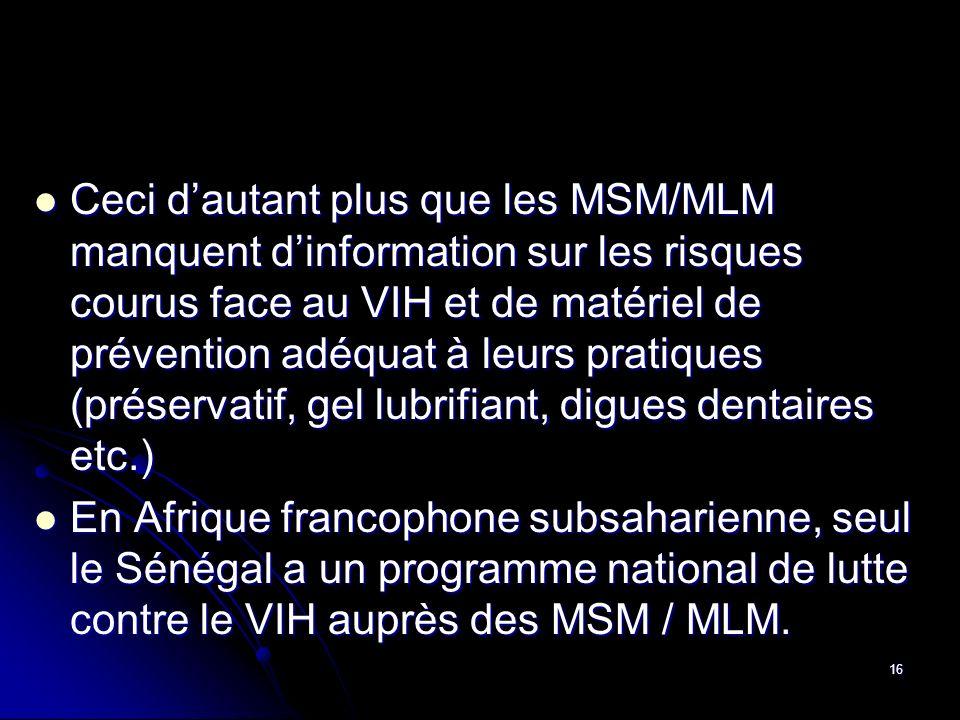 16 Ceci dautant plus que les MSM/MLM manquent dinformation sur les risques courus face au VIH et de matériel de prévention adéquat à leurs pratiques (