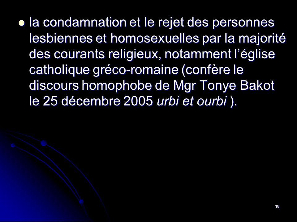 18 la condamnation et le rejet des personnes lesbiennes et homosexuelles par la majorité des courants religieux, notamment léglise catholique gréco-ro