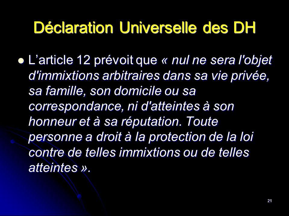 21 Déclaration Universelle des DH Larticle 12 prévoit que « nul ne sera l'objet d'immixtions arbitraires dans sa vie privée, sa famille, son domicile