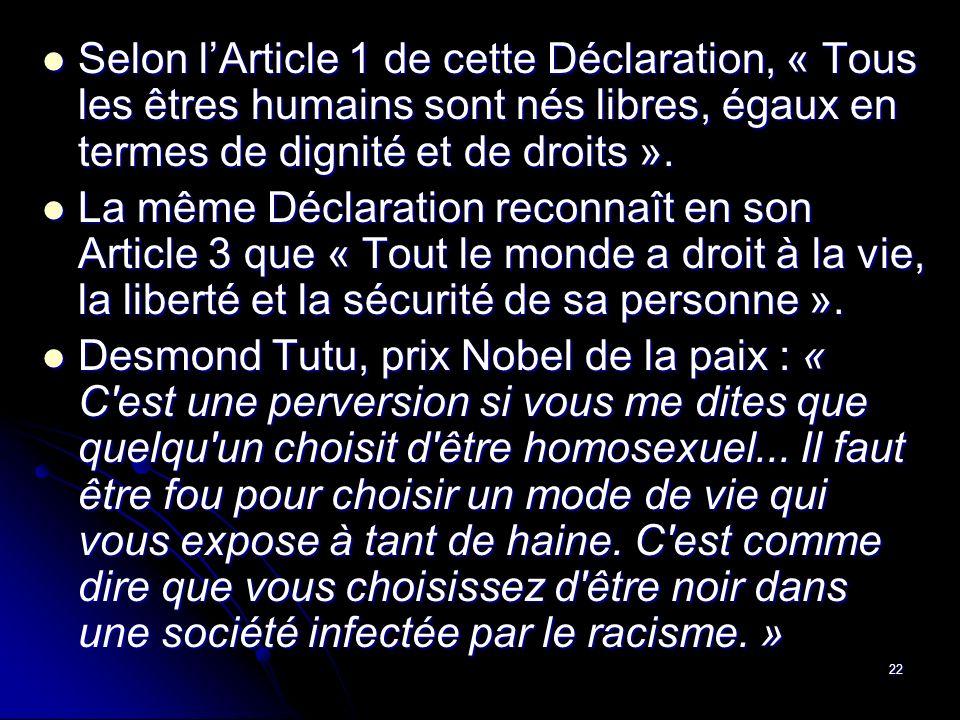 22 Selon lArticle 1 de cette Déclaration, « Tous les êtres humains sont nés libres, égaux en termes de dignité et de droits ». Selon lArticle 1 de cet