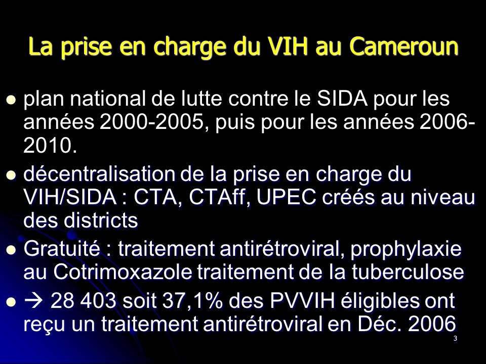 3 La prise en charge du VIH au Cameroun plan national de lutte contre le SIDA pour les années 2000-2005, puis pour les années 2006- 2010. décentralisa