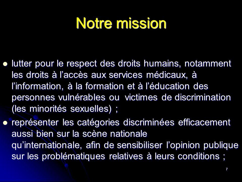 7 Notre mission lutter pour le respect des droits humains, notamment les droits à laccès aux services médicaux, à linformation, à la formation et à lé