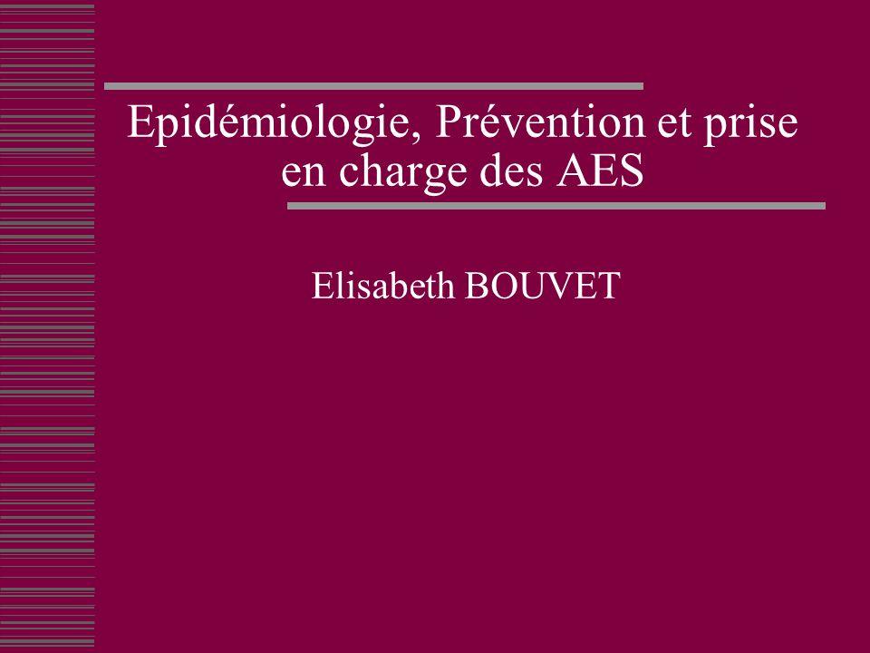 Epidémiologie, Prévention et prise en charge des AES Elisabeth BOUVET