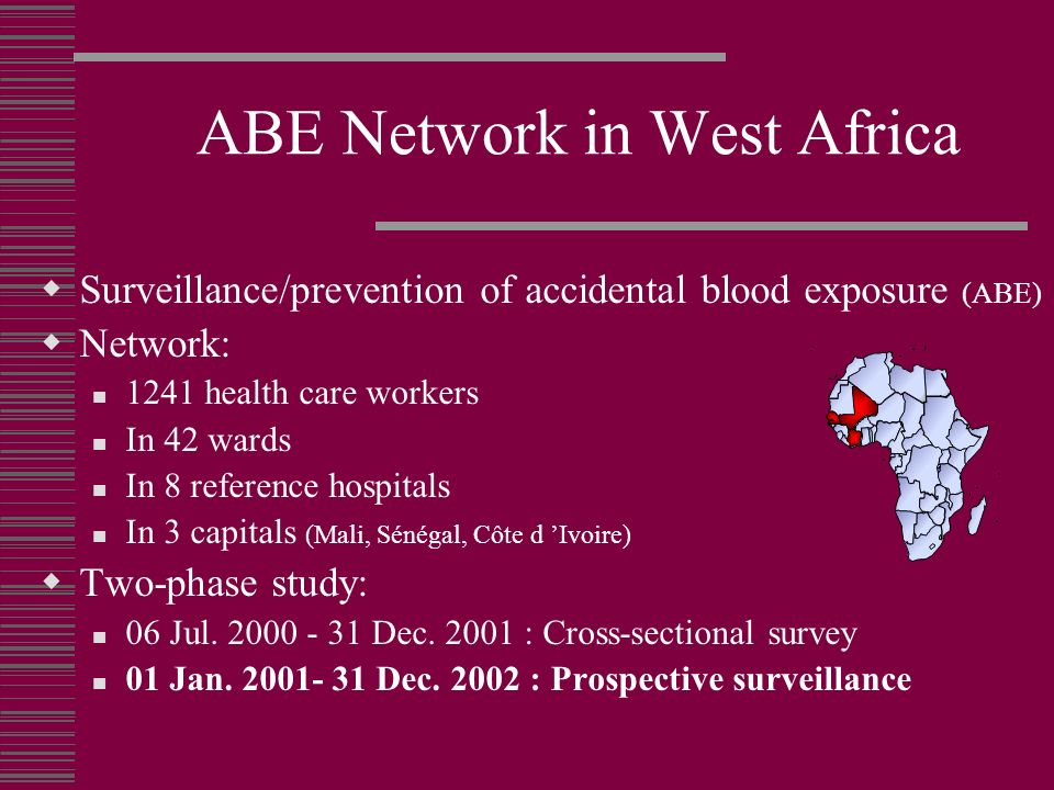 ABE Network in West Africa Surveillance/prevention of accidental blood exposure (ABE) Network: 1241 health care workers In 42 wards In 8 reference hos