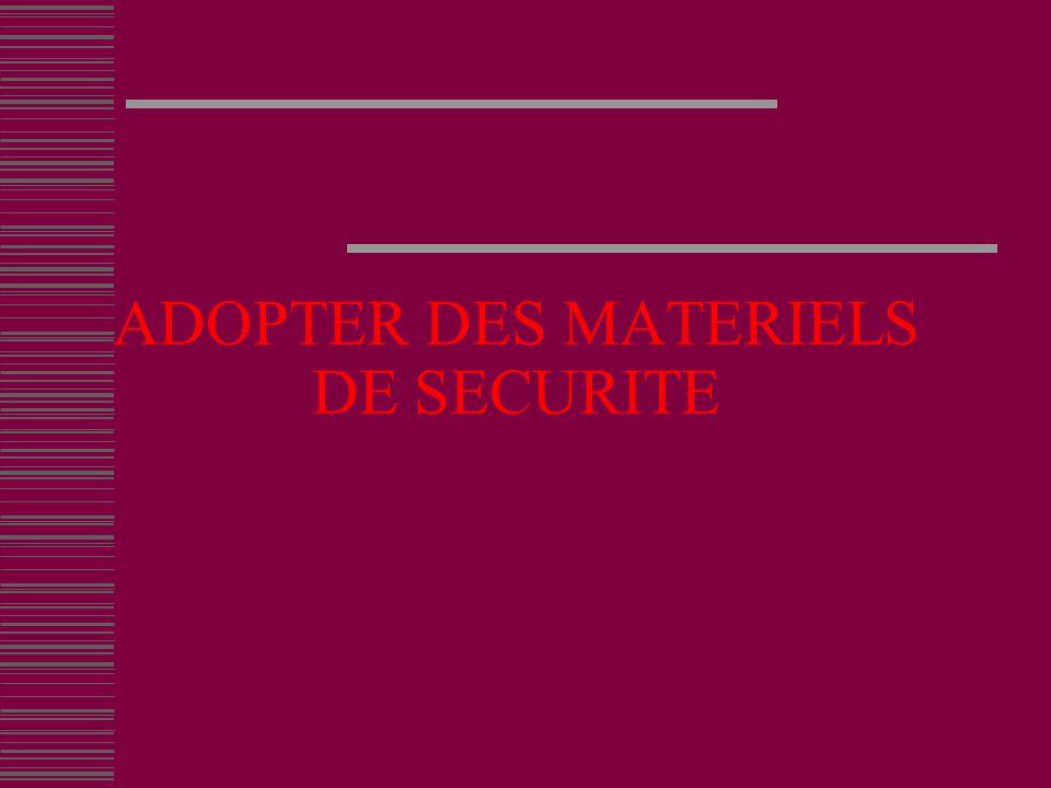 ADOPTER DES MATERIELS DE SECURITE